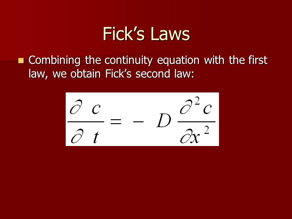 Solutions to Fick's Laws depend on the boundary conditions.
