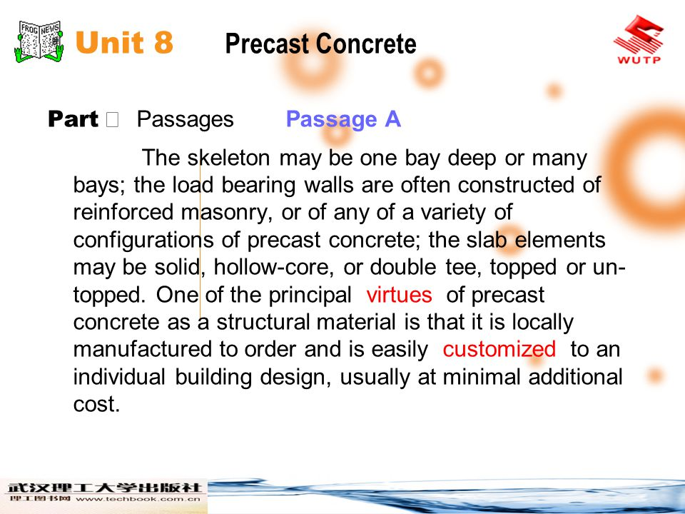 Unit 8 Precast Concrete Part Ⅱ Passages Passage A The Construction Process he construction process for precast concrete framing is directly parallel to that for steel framing.