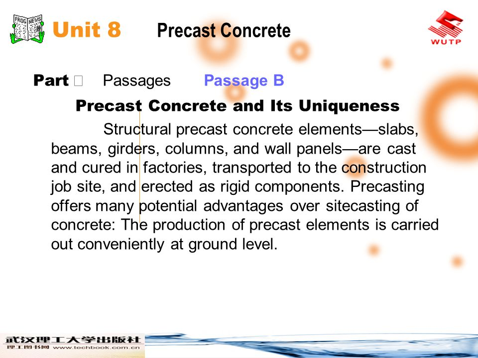 Unit 8 Precast Concrete Part Ⅱ Passages Passage B The mixing and pouring operations are often highly mechanized, and frequently, especially in difficult climates, they are carried out under shelter.