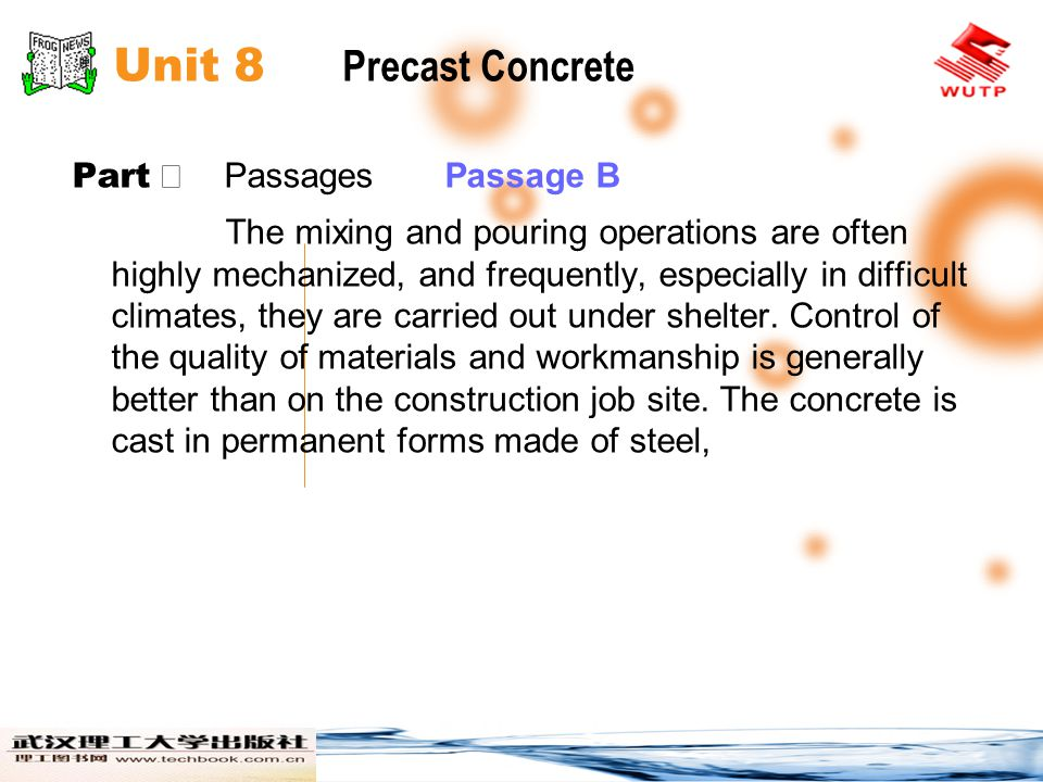 Unit 8 Precast Concrete Part Ⅱ Passages Passage B concrete, glass-fiber-reinforced plastic, or wood panels with smooth overlays, whose excellent surface properties are mirrored in the high-quality surfaces of the finished precast elements that they produce.