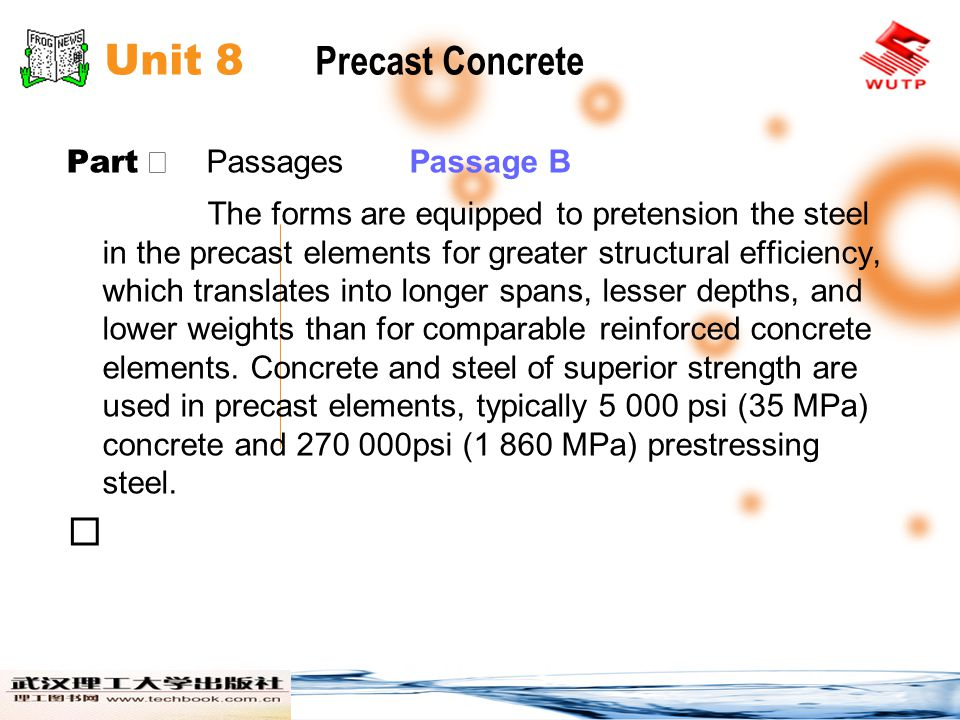 Unit 8 Precast Concrete Part Ⅱ Passages Passage B For the fastest possible curing, the concrete for precast concrete elements is made with Type Ⅲ Portland cement, high early strength.