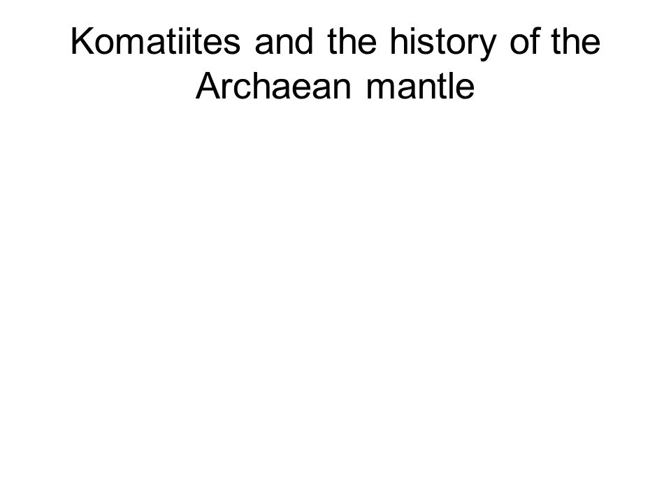 Komatiites and the history of the Archaean mantle