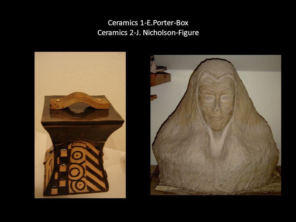 Ceramics 1-E.Porter-Box Ceramics 2-J. Nicholson-Figure