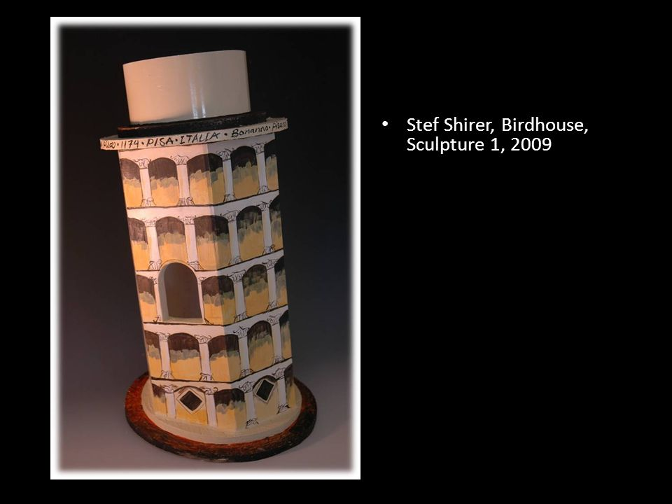 Stef Shirer, Birdhouse, Sculpture 1, 2009