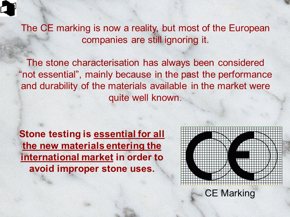 CE Marking The CE marking is now a reality, but most of the European companies are still ignoring it. The stone characterisation has always been consi