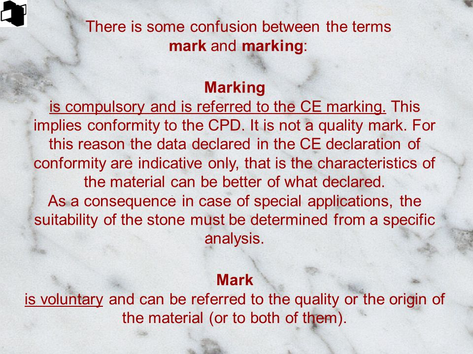 Marking is compulsory and is referred to the CE marking. This implies conformity to the CPD. It is not a quality mark. For this reason the data declar