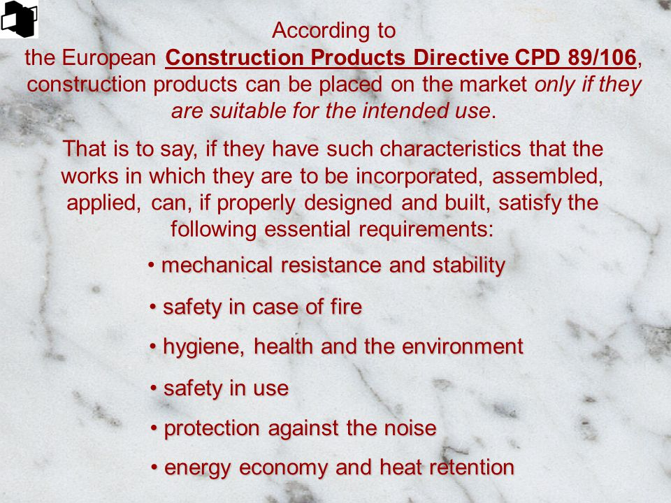 According to the European Construction Products Directive CPD 89/106, construction products can be placed on the market only if they are suitable for