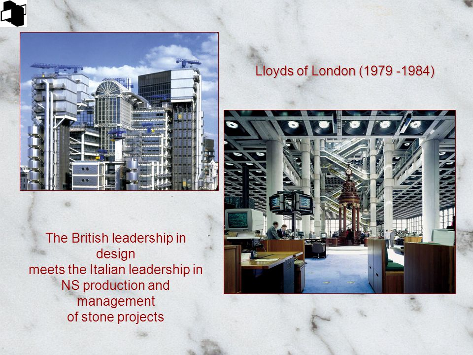 Lloyds of London (1979 -1984) The British leadership in design meets the Italian leadership in NS production and management of stone projects