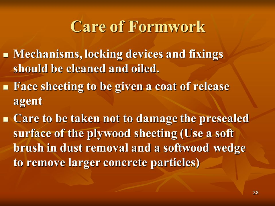 28 Care of Formwork Mechanisms, locking devices and fixings should be cleaned and oiled.