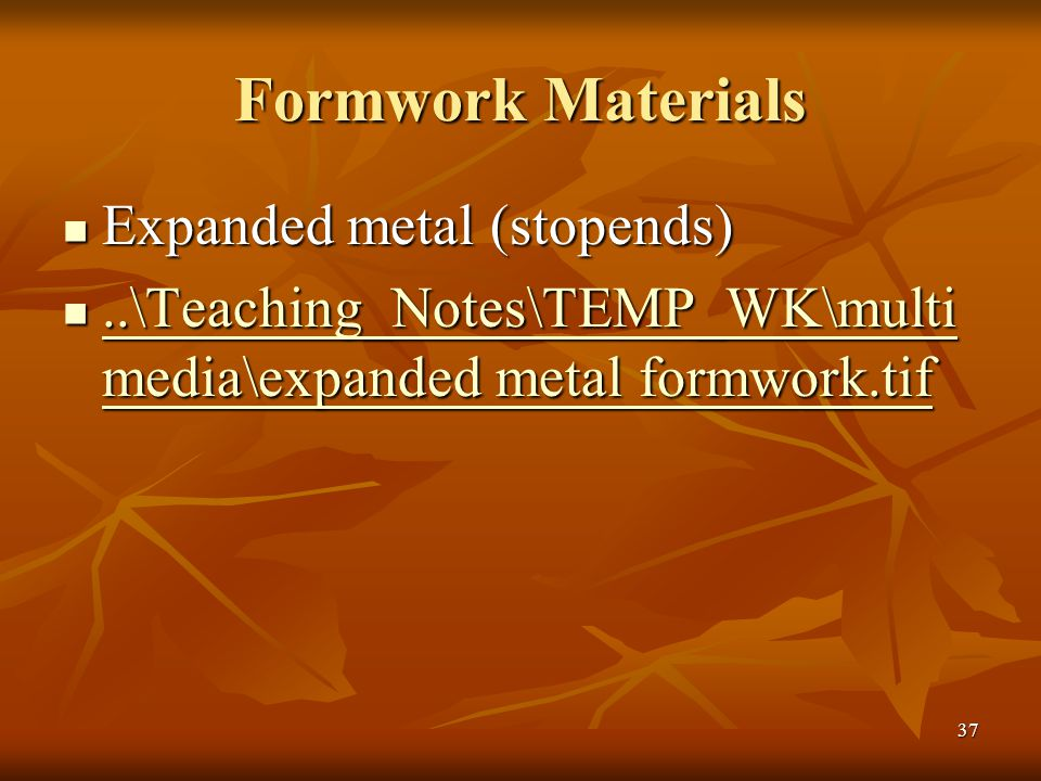 37 Formwork Materials Expanded metal (stopends) Expanded metal (stopends)..\Teaching_Notes\TEMP_WK\multi media\expanded metal formwork.tif..\Teaching_Notes\TEMP_WK\multi media\expanded metal formwork.tif..\Teaching_Notes\TEMP_WK\multi media\expanded metal formwork.tif..\Teaching_Notes\TEMP_WK\multi media\expanded metal formwork.tif