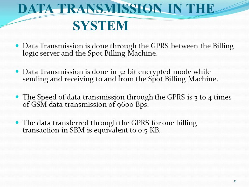 Data Transmission is done through the GPRS between the Billing logic server and the Spot Billing Machine.