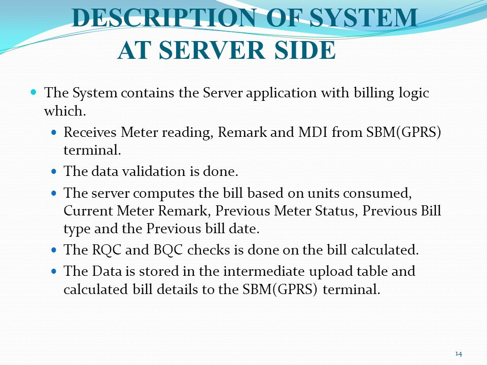 The System contains the Server application with billing logic which. Receives Meter reading, Remark and MDI from SBM(GPRS) terminal. The data validati