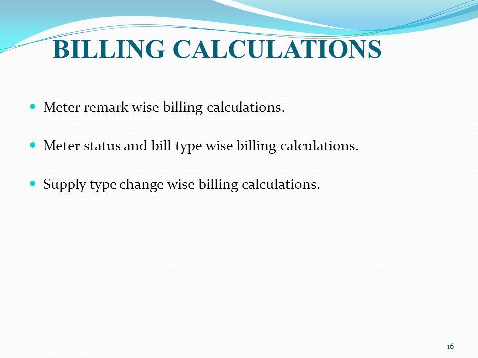 Meter remark wise billing calculations. Meter status and bill type wise billing calculations.