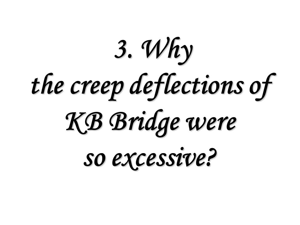 3.Why the creep deflections of KB Bridge were so excessive.