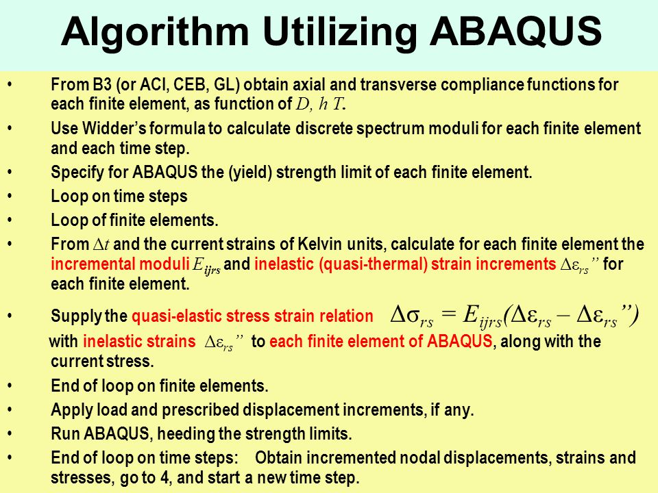 Algorithm Utilizing ABAQUS From B3 (or ACI, CEB, GL) obtain axial and transverse compliance functions for each finite element, as function of D, h T.
