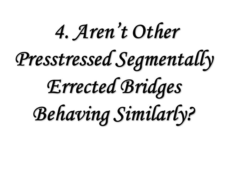 4. Aren't Other Presstressed Segmentally Errected Bridges Behaving Similarly.