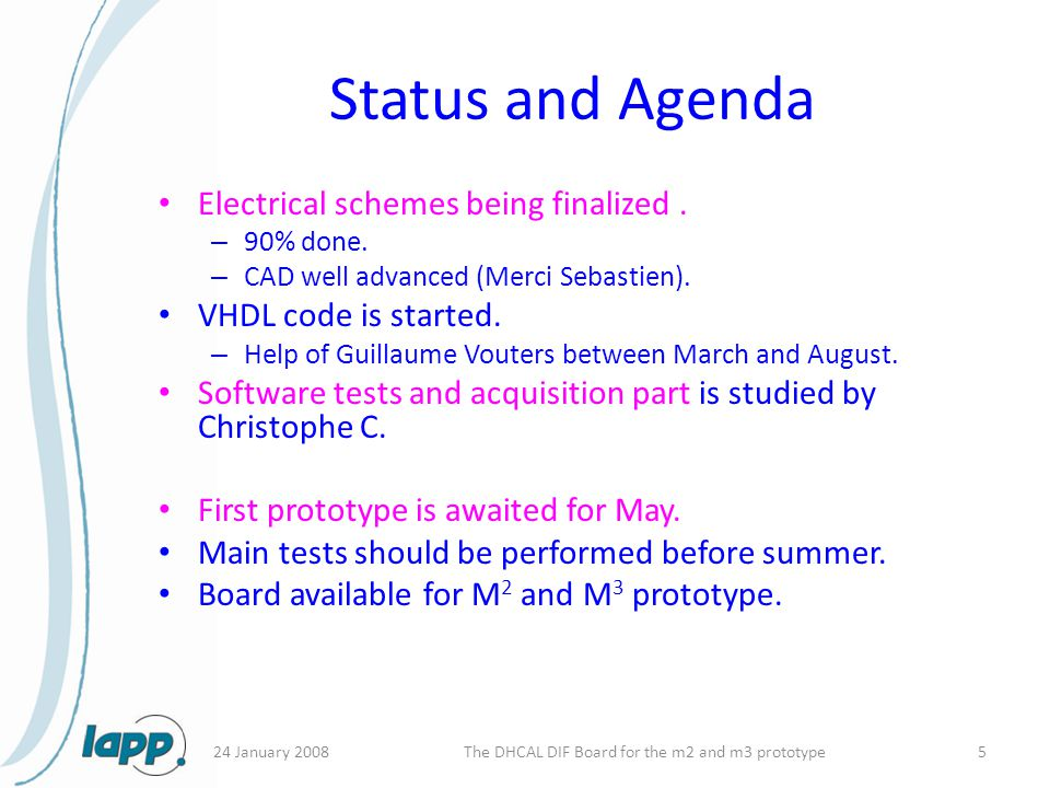 24 January 2008The DHCAL DIF Board for the m2 and m3 prototype5 Status and Agenda Electrical schemes being finalized.