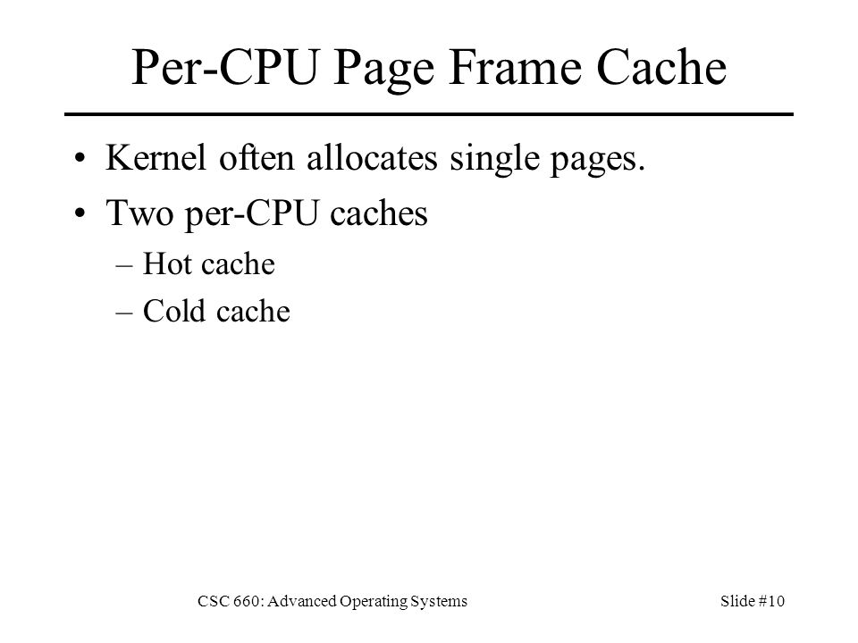 CSC 660: Advanced Operating SystemsSlide #10 Per-CPU Page Frame Cache Kernel often allocates single pages.