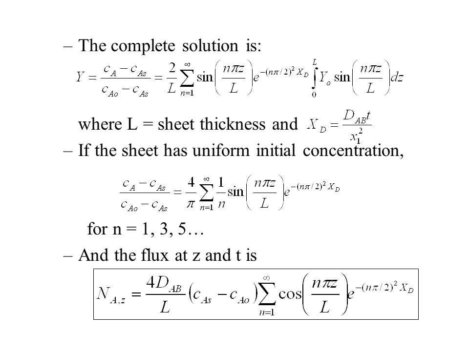 –The complete solution is: where L = sheet thickness and –If the sheet has uniform initial concentration, for n = 1, 3, 5… –And the flux at z and t is