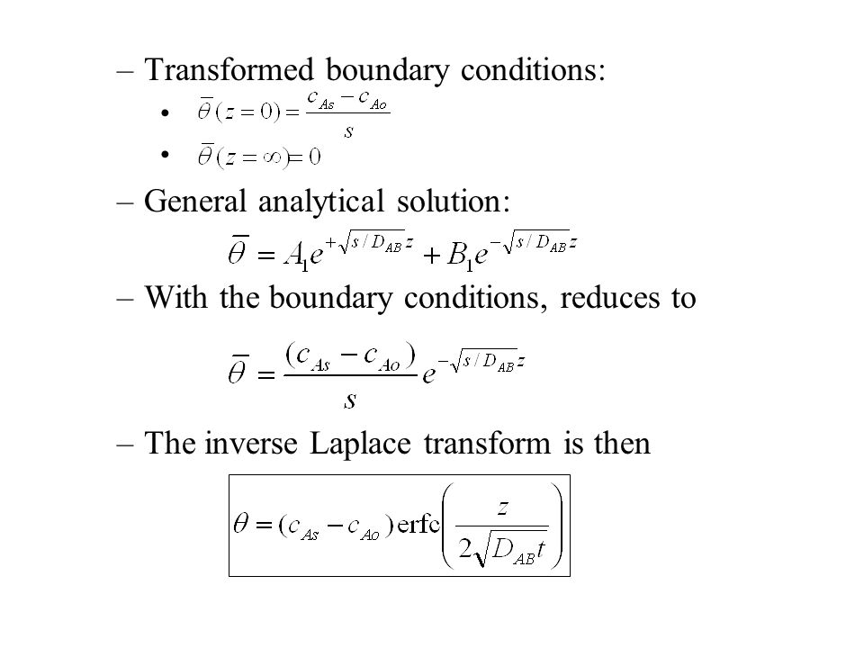 –Transformed boundary conditions: –General analytical solution: –With the boundary conditions, reduces to –The inverse Laplace transform is then