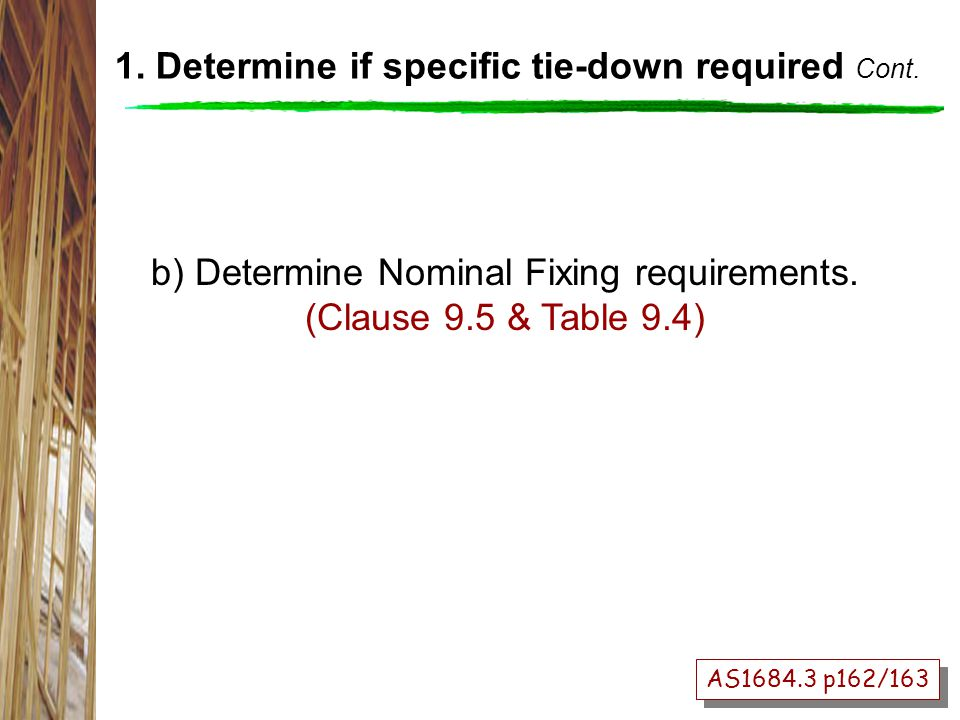 b) Determine Nominal Fixing requirements.(Clause 9.5 & Table 9.4) AS1684.3 p162/163 1.