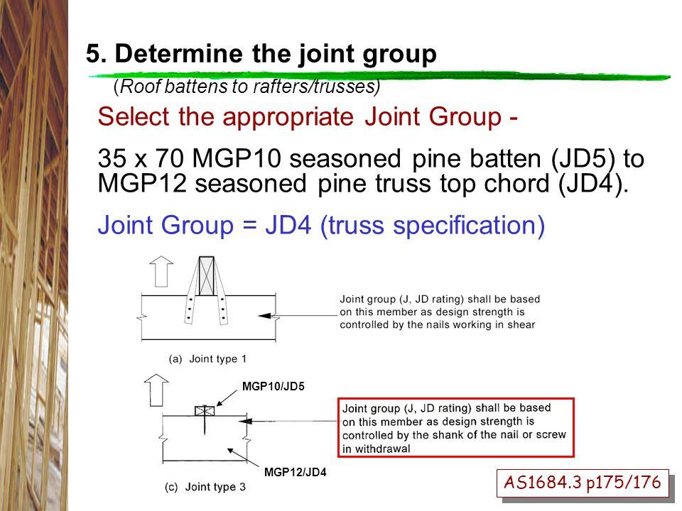 Select the appropriate Joint Group - 35 x 70 MGP10 seasoned pine batten (JD5) to MGP12 seasoned pine truss top chord (JD4).