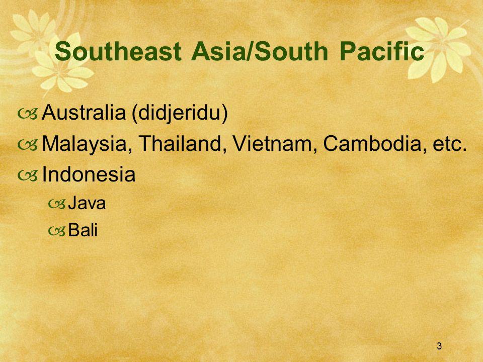 3 Southeast Asia/South Pacific  Australia (didjeridu)  Malaysia, Thailand, Vietnam, Cambodia, etc.  Indonesia  Java  Bali