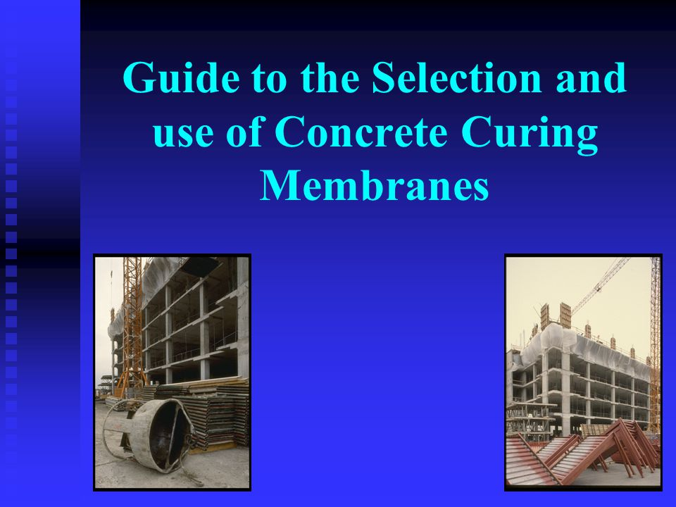 Guide to the Selection and use of Concrete Curing Membranes