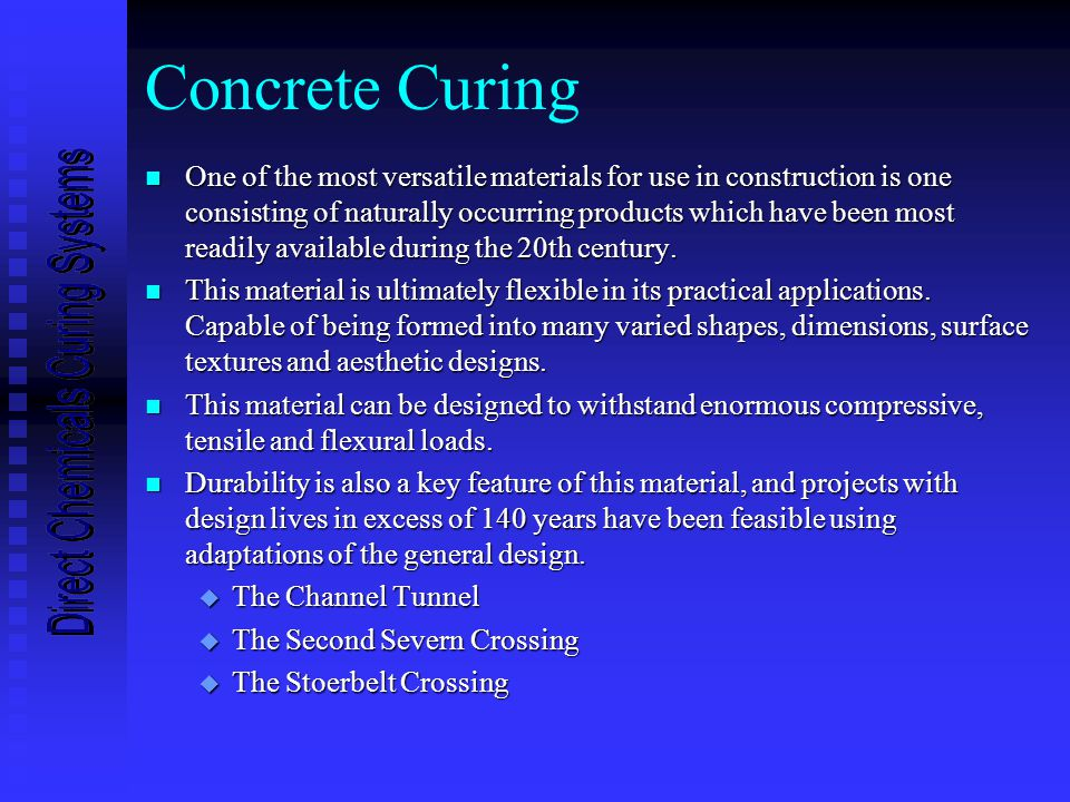 Concrete Curing n One of the most versatile materials for use in construction is one consisting of naturally occurring products which have been most readily available during the 20th century.