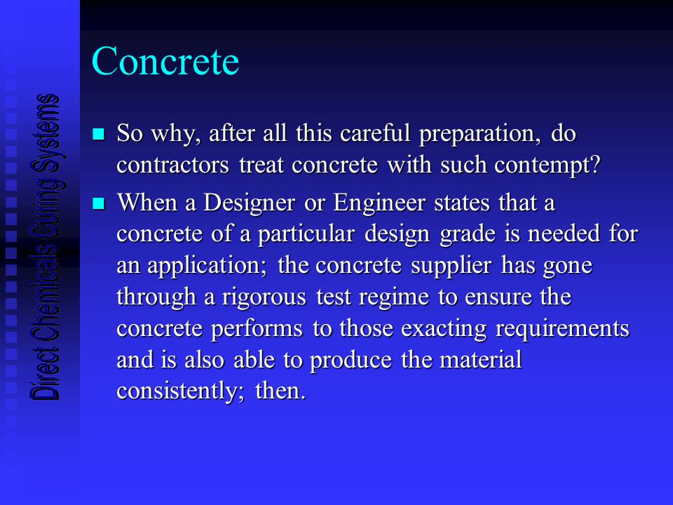 Concrete n So why, after all this careful preparation, do contractors treat concrete with such contempt.