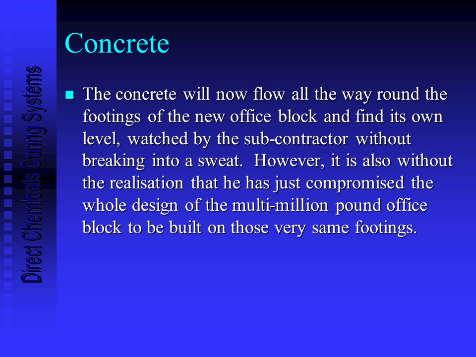 Concrete n By adding the water, the concrete will now be subject to greater dimensional instability, lower strength gain potential and decreased overall durability.