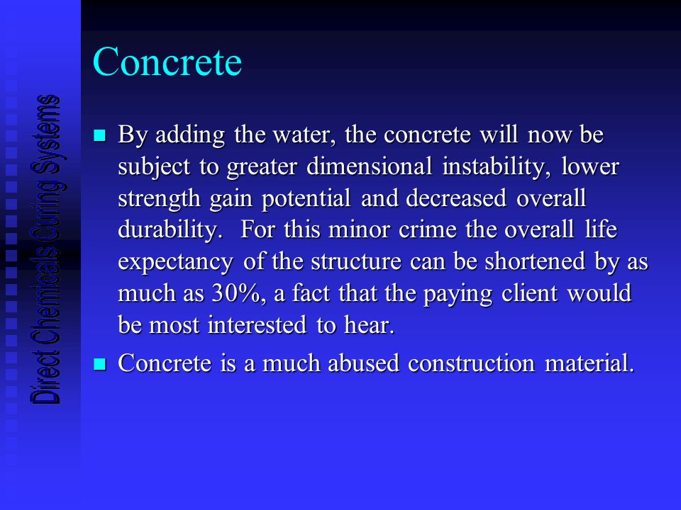 Methods of Curing Concrete n It's a little appreciated fact that all newly placed concrete should be adequately cured.