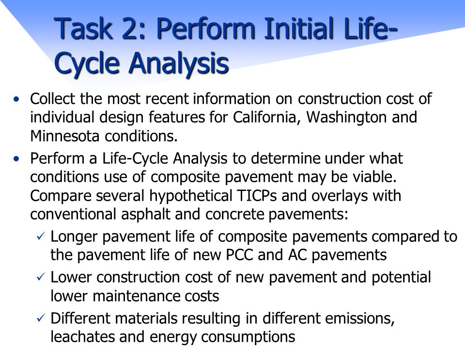 Task 2: Perform Initial Life- Cycle Analysis Task 2: Perform Initial Life- Cycle Analysis Collect the most recent information on construction cost of individual design features for California, Washington and Minnesota conditions.