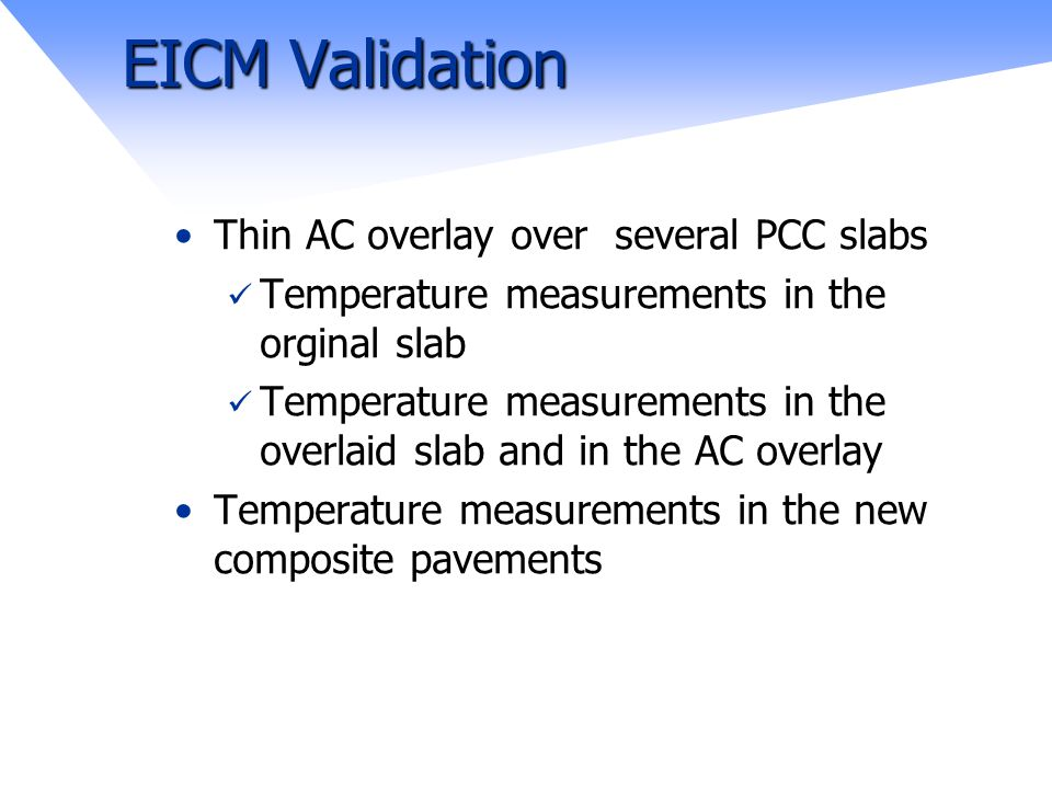 EICM Validation Thin AC overlay over several PCC slabs Temperature measurements in the orginal slab Temperature measurements in the overlaid slab and in the AC overlay Temperature measurements in the new composite pavements