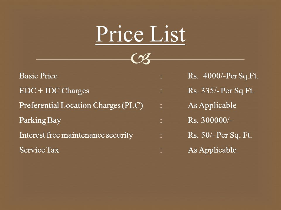  Basic Price:Rs. 4000/-Per Sq.Ft. EDC + IDC Charges:Rs.