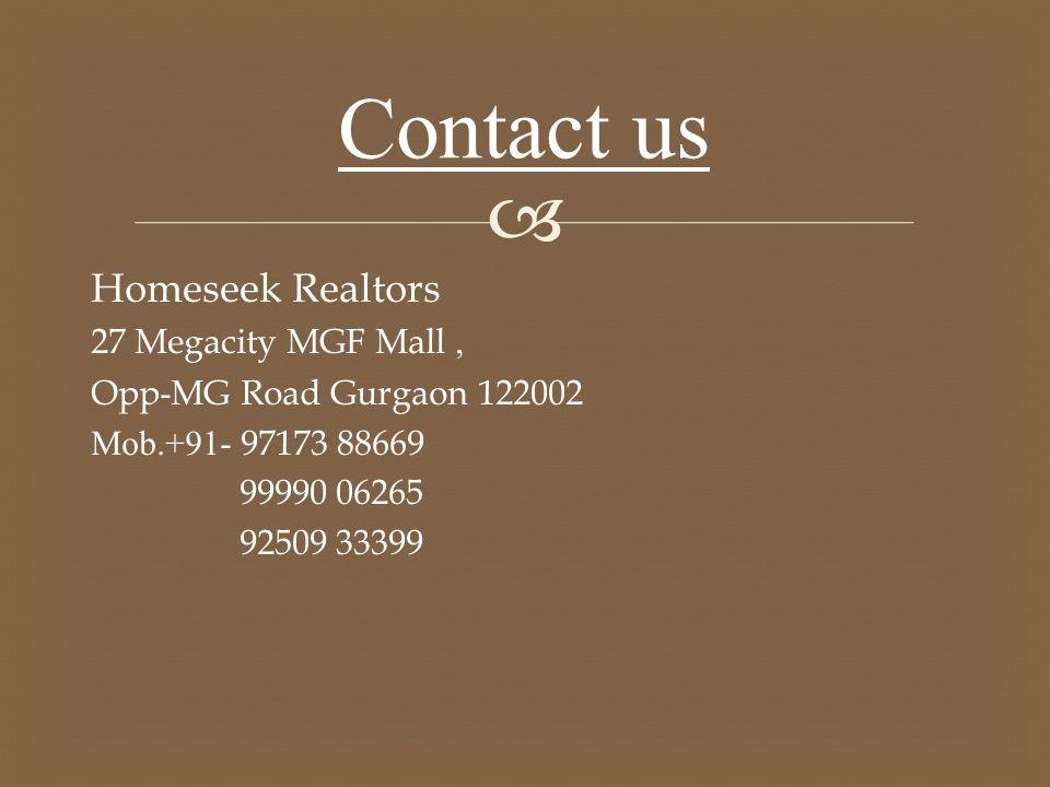  Homeseek Realtors 27 Megacity MGF Mall, Opp - MG Road Gurgaon 122002 Mob.+91- 97173 88669 99990 06265 92509 33399 Contact us