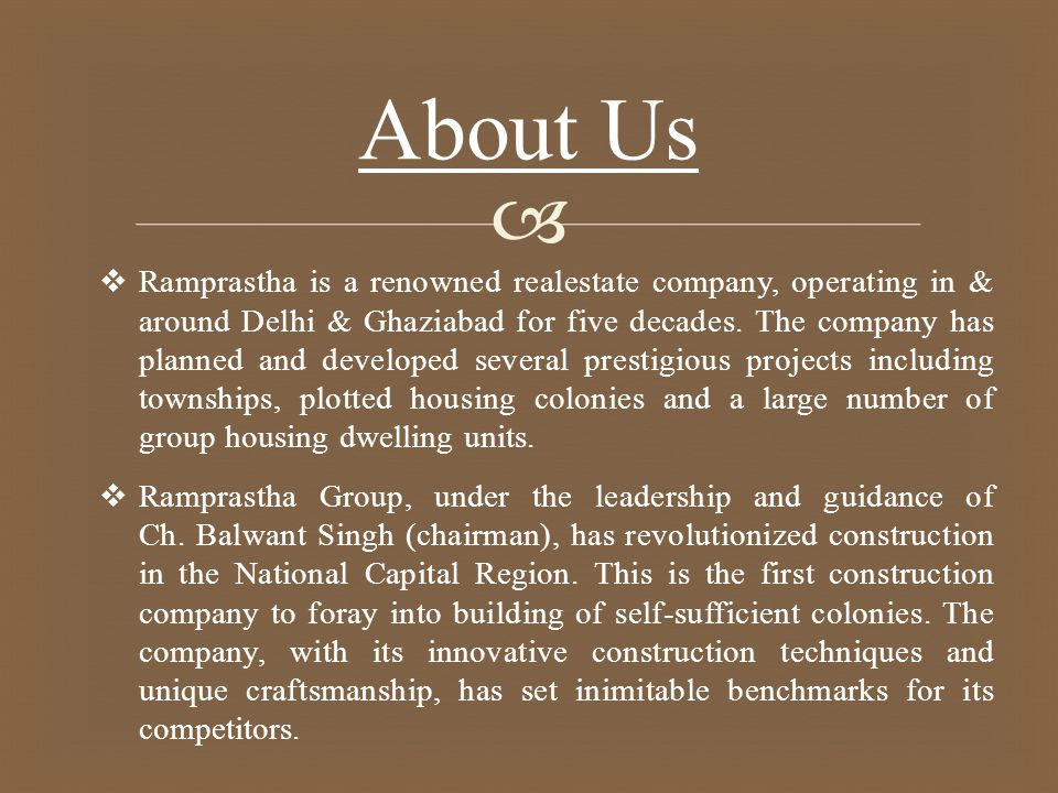  About Us  Ramprastha is a renowned realestate company, operating in & around Delhi & Ghaziabad for five decades.