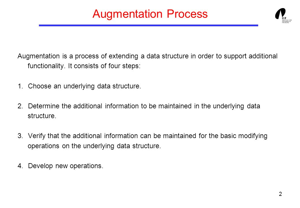 2 Augmentation is a process of extending a data structure in order to support additional functionality.
