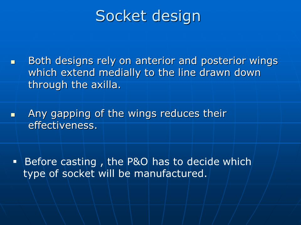Socket design Both designs rely on anterior and posterior wings which extend medially to the line drawn down through the axilla. Both designs rely on