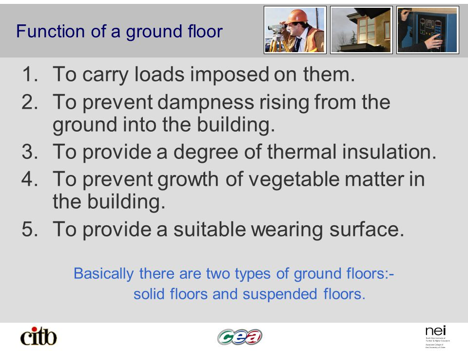 Function of a ground floor 1.To carry loads imposed on them.