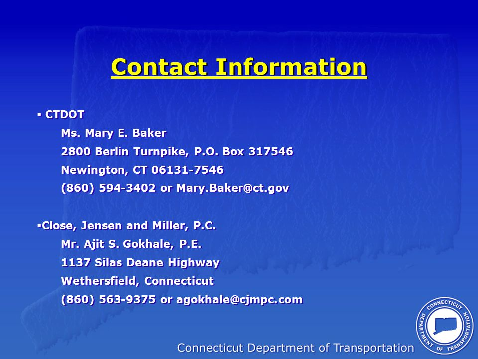 Contact Information  CTDOT Ms. Mary E. Baker 2800 Berlin Turnpike, P.O. Box 317546 Newington, CT 06131-7546 (860) 594-3402 or Mary.Baker@ct.gov  Clo