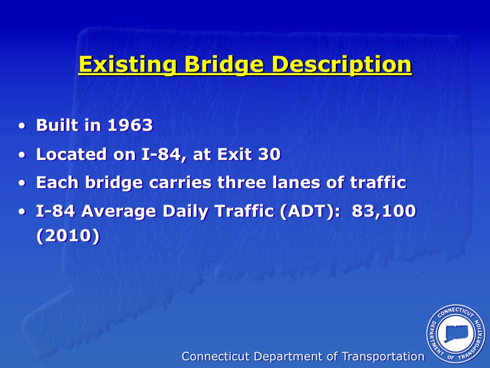 Existing Bridges Existing Bridge Geometric Data: Bridge 01235 (Eastbound) Structure Span: 102 feet, Vertical Clearance: 21'-8 Bridge 01236 (Westbound) Structure Span: 103 feet, Vertical Clearance: 15'-10 Both bridges 56'-6 out-to-out width (52'-10 curb-to-curb) Concrete slab on 54 inch deep AASHTO Pre-stressed Girders Concrete Abutments & Approach slabs Existing Bridge Geometric Data: Bridge 01235 (Eastbound) Structure Span: 102 feet, Vertical Clearance: 21'-8 Bridge 01236 (Westbound) Structure Span: 103 feet, Vertical Clearance: 15'-10 Both bridges 56'-6 out-to-out width (52'-10 curb-to-curb) Concrete slab on 54 inch deep AASHTO Pre-stressed Girders Concrete Abutments & Approach slabs