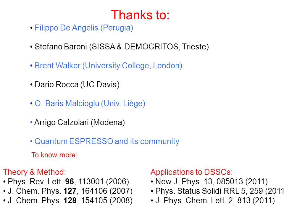 Thanks to: Filippo De Angelis (Perugia) Stefano Baroni (SISSA & DEMOCRITOS, Trieste) Brent Walker (University College, London) Dario Rocca (UC Davis)
