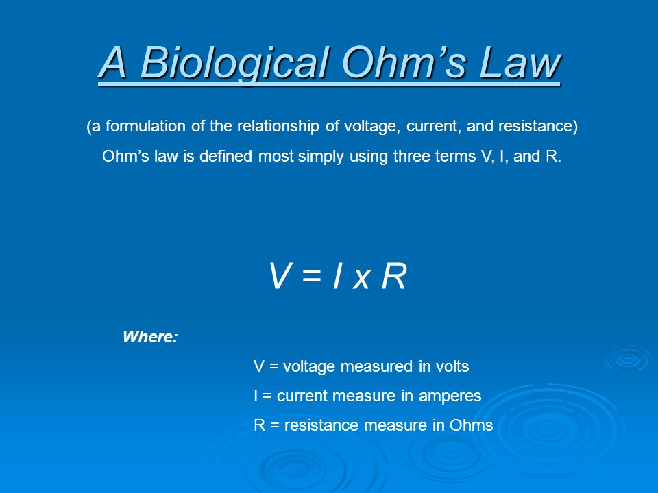 (a formulation of the relationship of voltage, current, and resistance) Ohm's law is defined most simply using three terms V, I, and R.