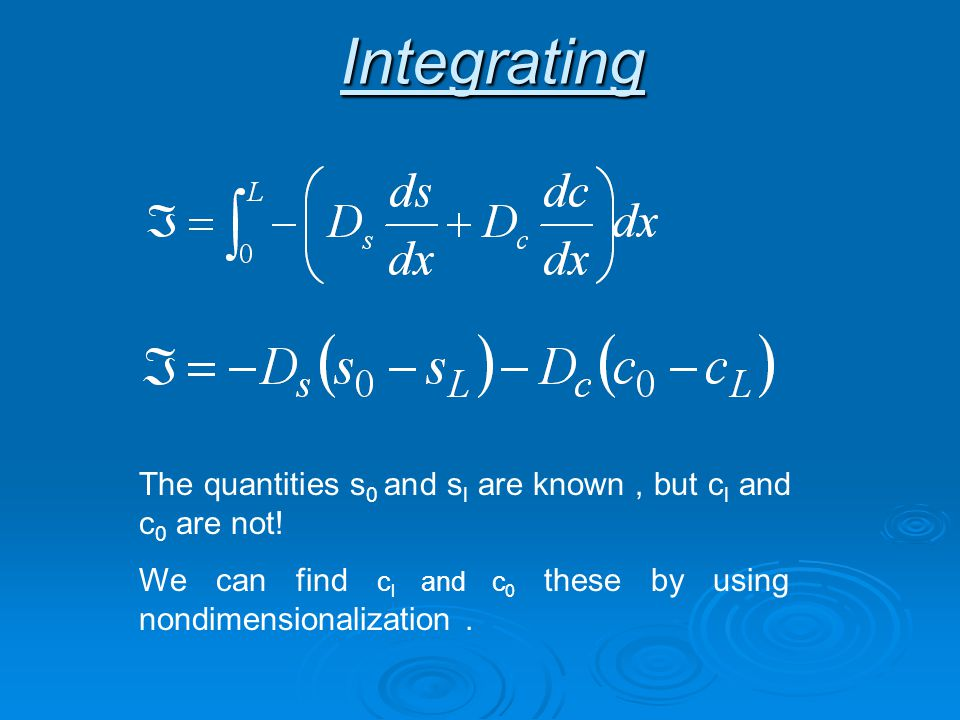 Integrating The quantities s 0 and s l are known, but c l and c 0 are not.