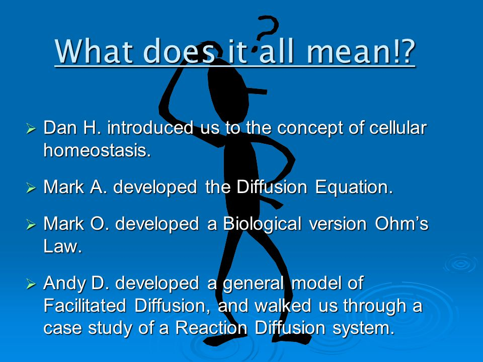  Dan H. introduced us to the concept of cellular homeostasis.