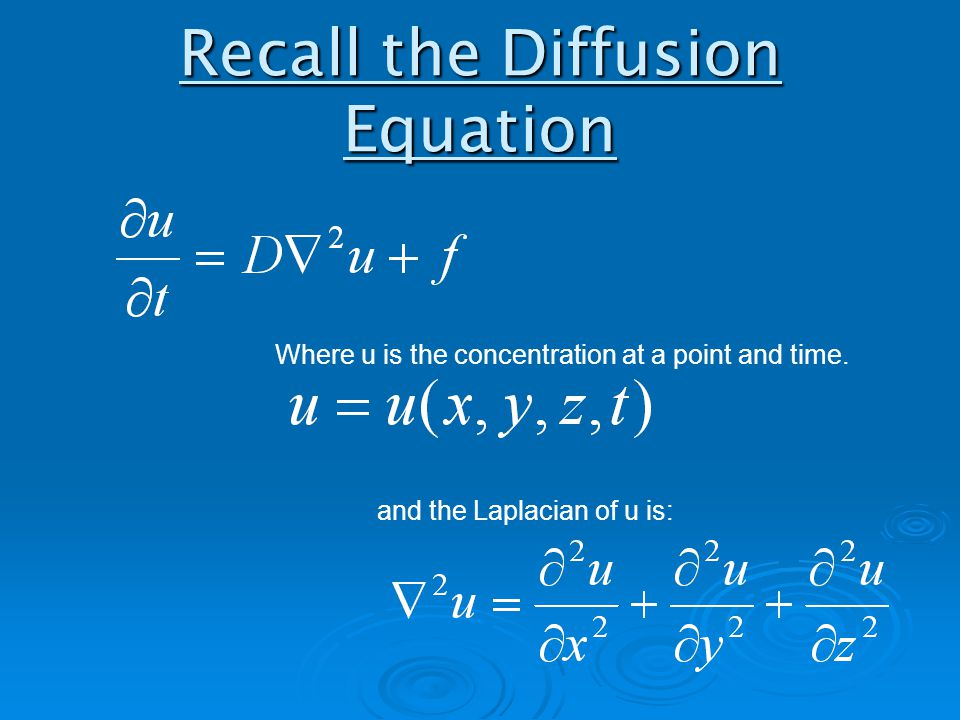Recall the Diffusion Equation Where u is the concentration at a point and time.