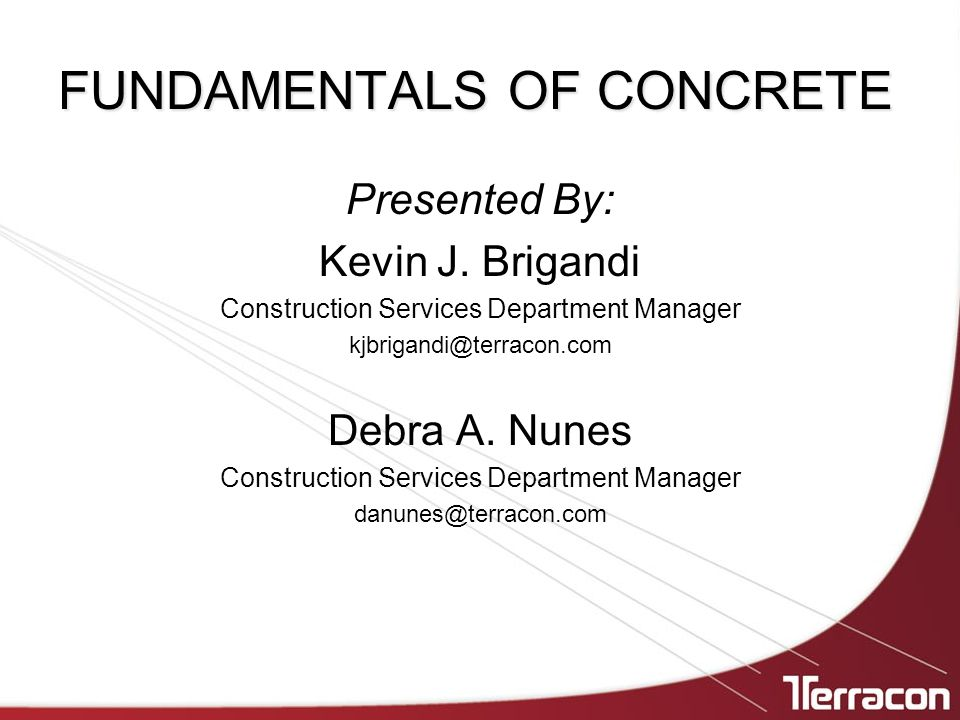 FUNDAMENTALS OF CONCRETE Presented By: Kevin J.