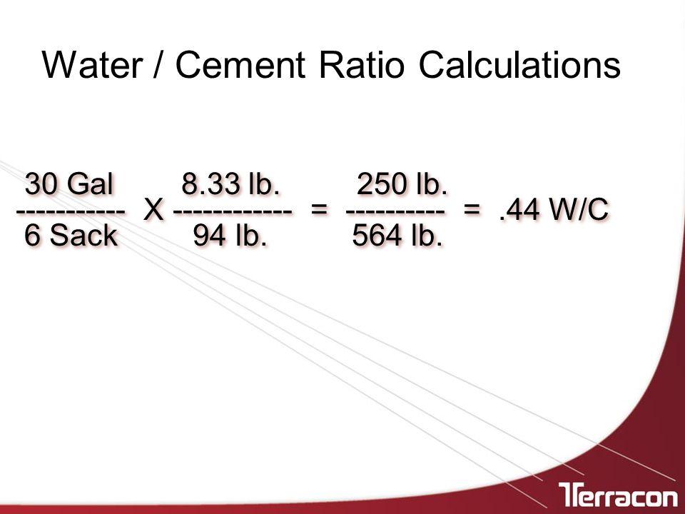 Water / Cement Ratio Calculations 30 Gal 8.33 lb. 250 lb.