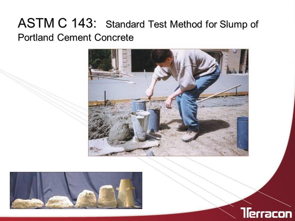 ASTM C 143: Standard Test Method for Slump of Portland Cement Concrete